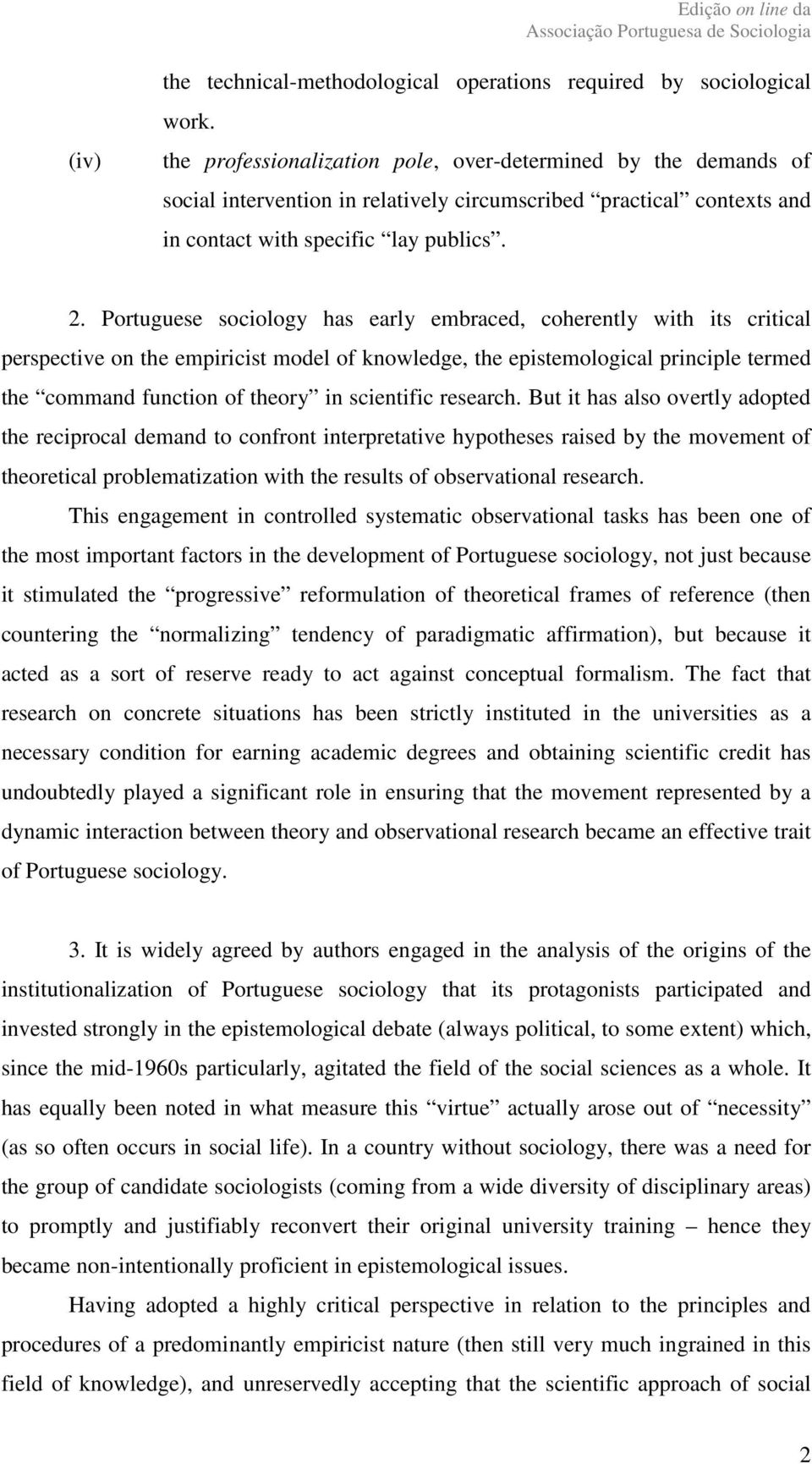 Portuguese sociology has early embraced, coherently with its critical perspective on the empiricist model of knowledge, the epistemological principle termed the command function of theory in