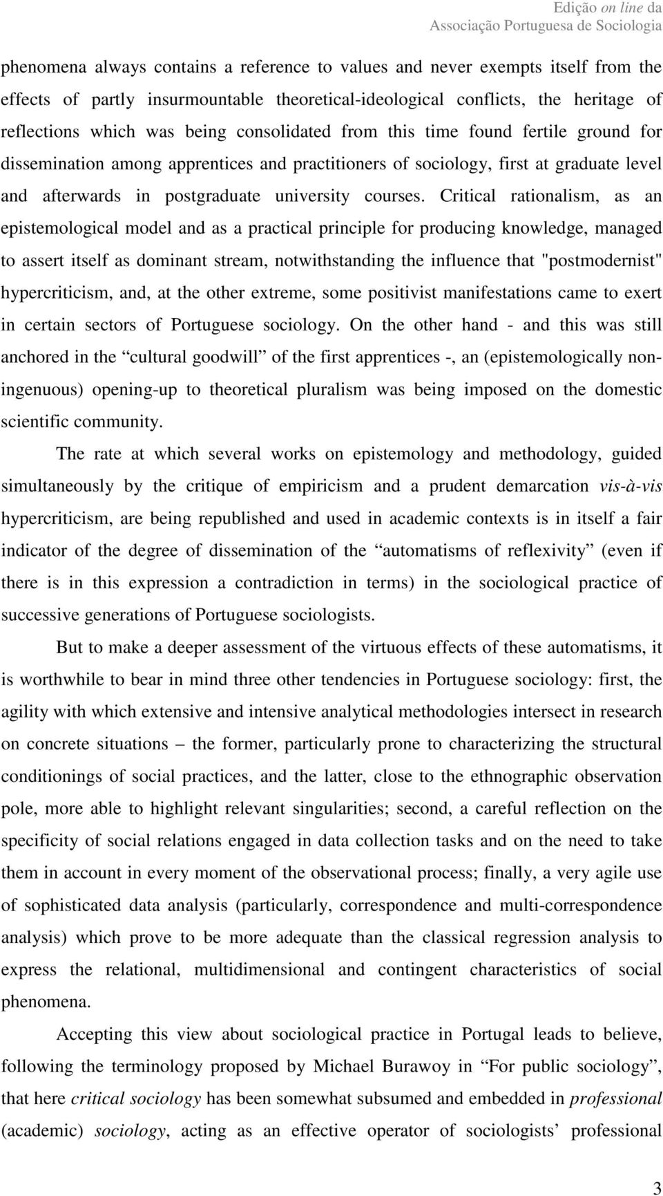 "Critical rationalism, as an epistemological model and as a practical principle for producing knowledge, managed to assert itself as dominant stream, notwithstanding the influence that ""postmodernist"""