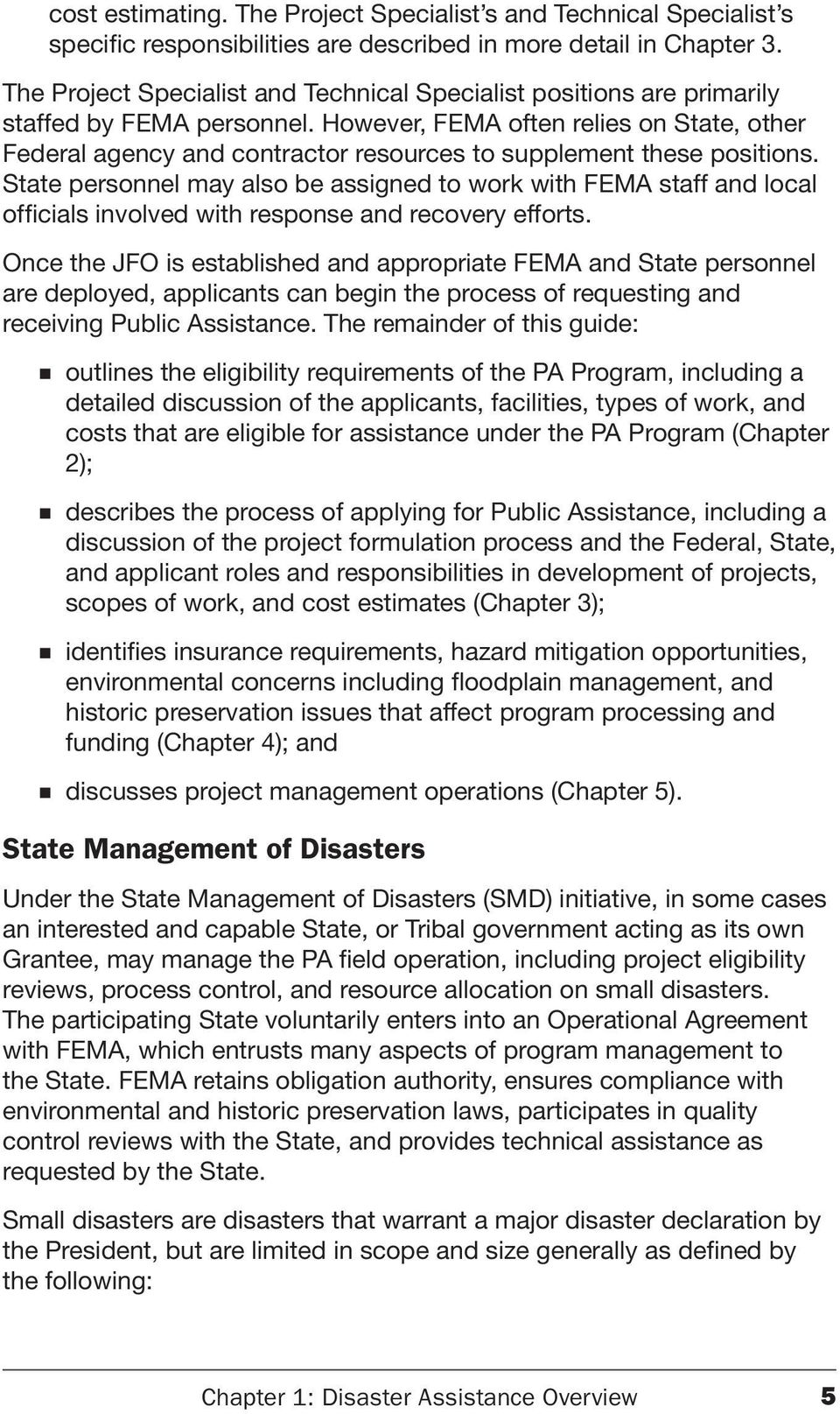 However, FEMA often relies on State, other Federal agency and contractor resources to supplement these positions.