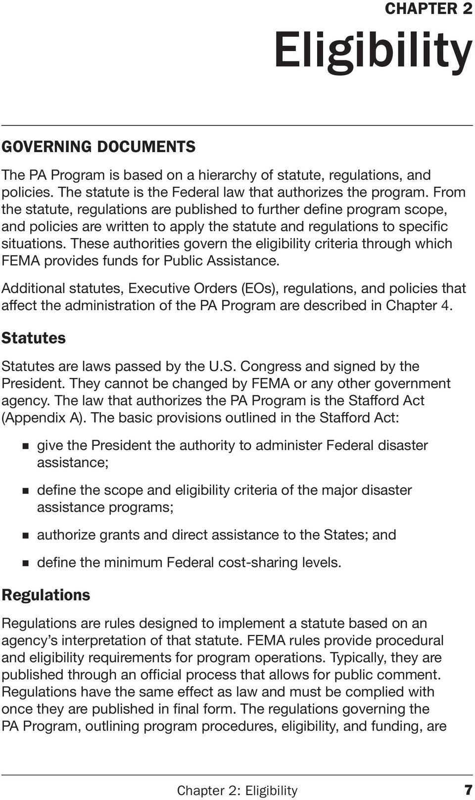These authorities govern the eligibility criteria through which FEMA provides funds for Public Assistance.