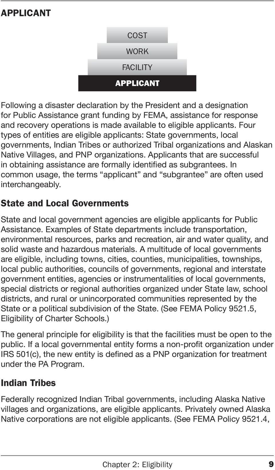 Four types of entities are eligible applicants: State governments, local governments, Indian Tribes or authorized Tribal organizations and Alaskan Native Villages, and PNP organizations.