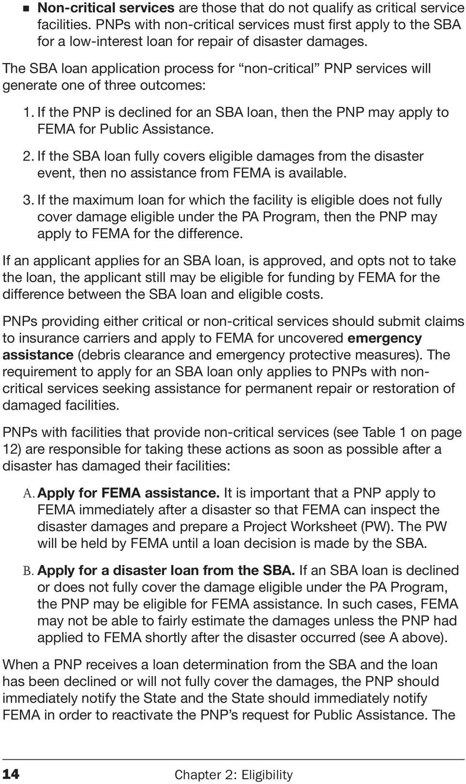 If the SBA loan fully covers eligible damages from the disaster event, then no assistance from FEMA is available. 3.