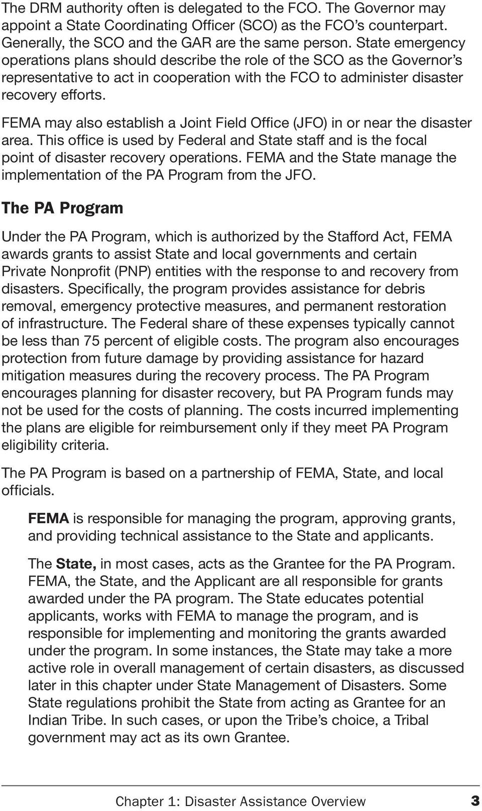 FEMA may also establish a Joint Field Office (JFO) in or near the disaster area. This office is used by Federal and State staff and is the focal point of disaster recovery operations.
