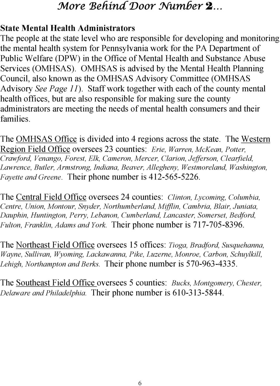 OMHSAS is advised by the Mental Health Planning Council, also known as the OMHSAS Advisory Committee (OMHSAS Advisory See Page 11).