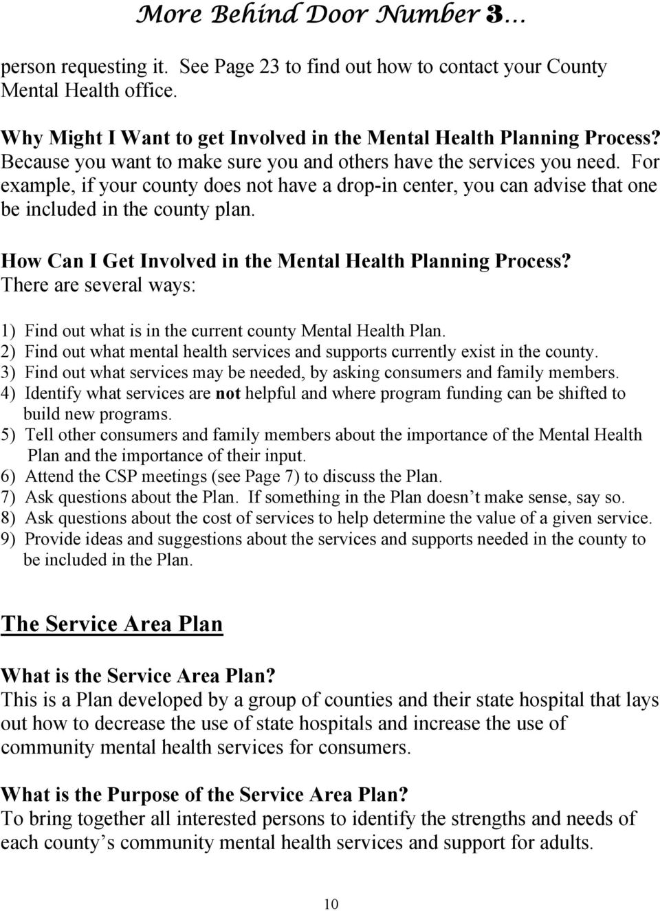 How Can I Get Involved in the Mental Health Planning Process? There are several ways: 1) Find out what is in the current county Mental Health Plan.