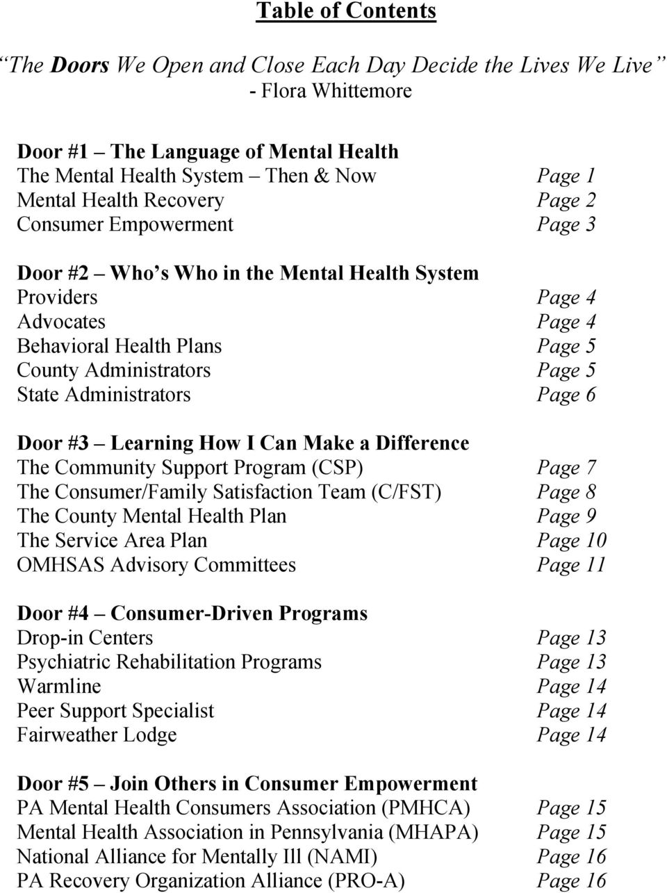 The Community Support Program (CSP) The Consumer/Family Satisfaction Team (C/FST) The County Mental Health Plan The Service Area Plan OMHSAS Advisory Committees Door #4 Consumer-Driven Programs