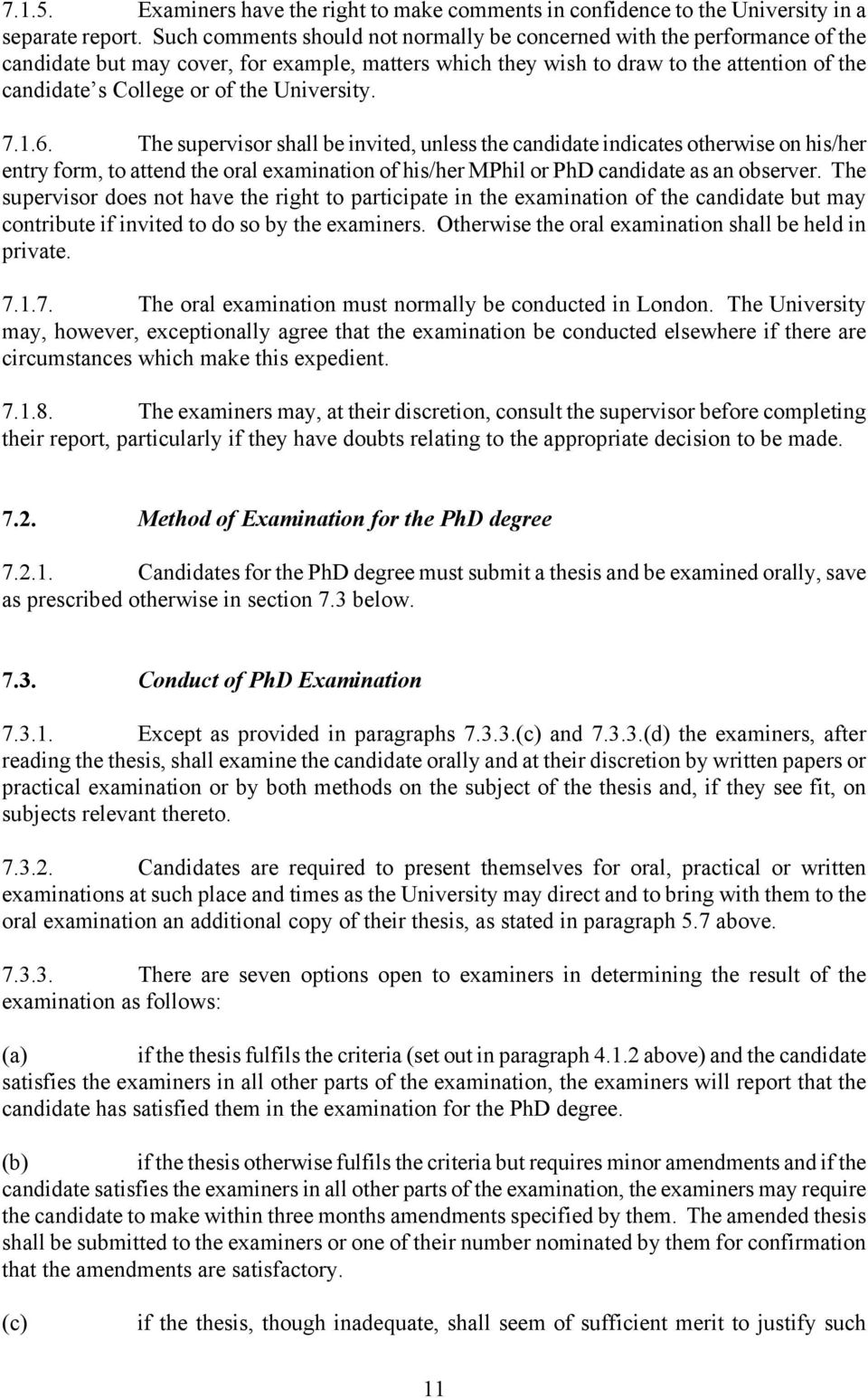 University. 7.1.6. The supervisor shall be invited, unless the candidate indicates otherwise on his/her entry form, to attend the oral examination of his/her MPhil or PhD candidate as an observer.