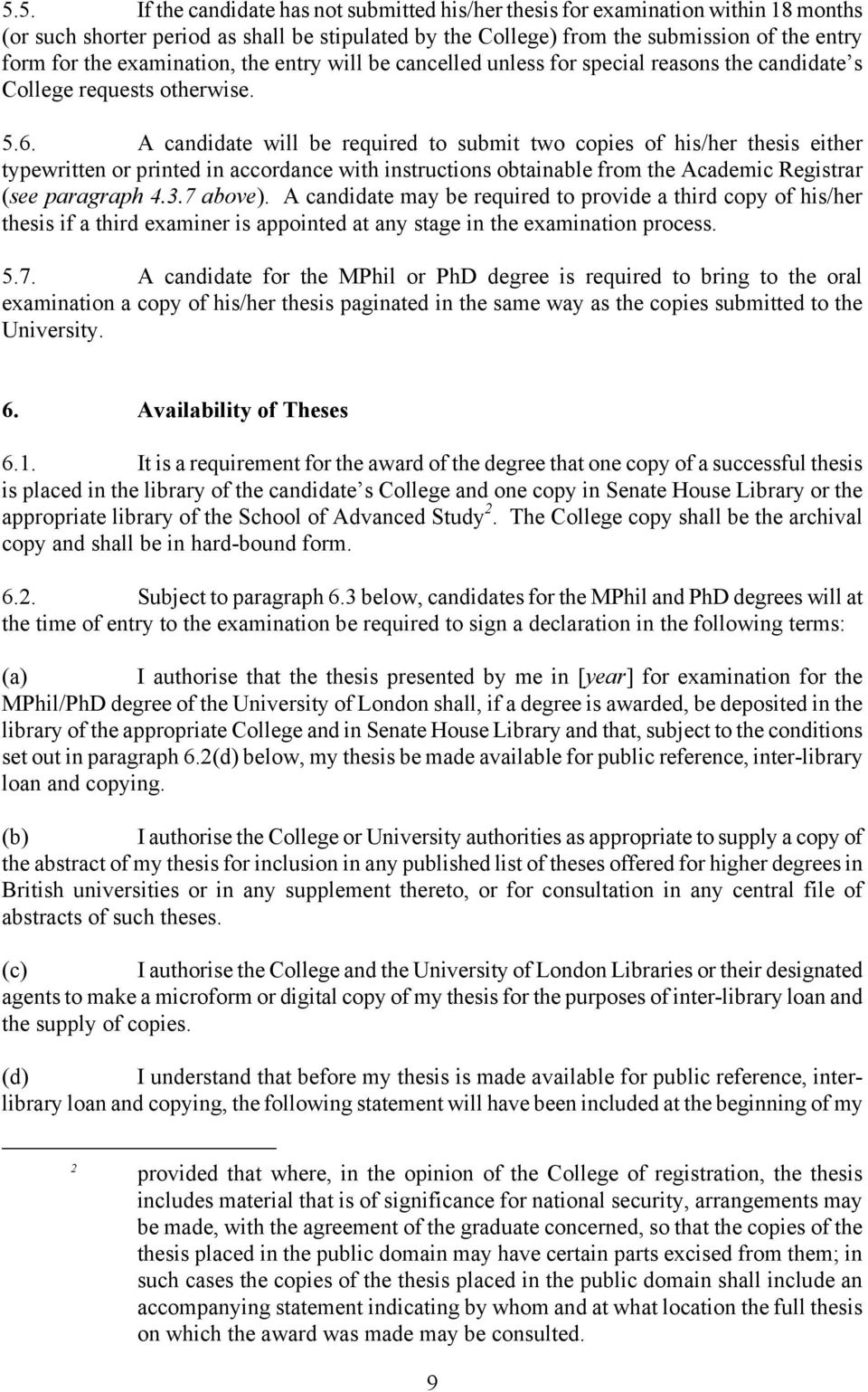 A candidate will be required to submit two copies of his/her thesis either typewritten or printed in accordance with instructions obtainable from the Academic Registrar (see paragraph 4.3.7 above).
