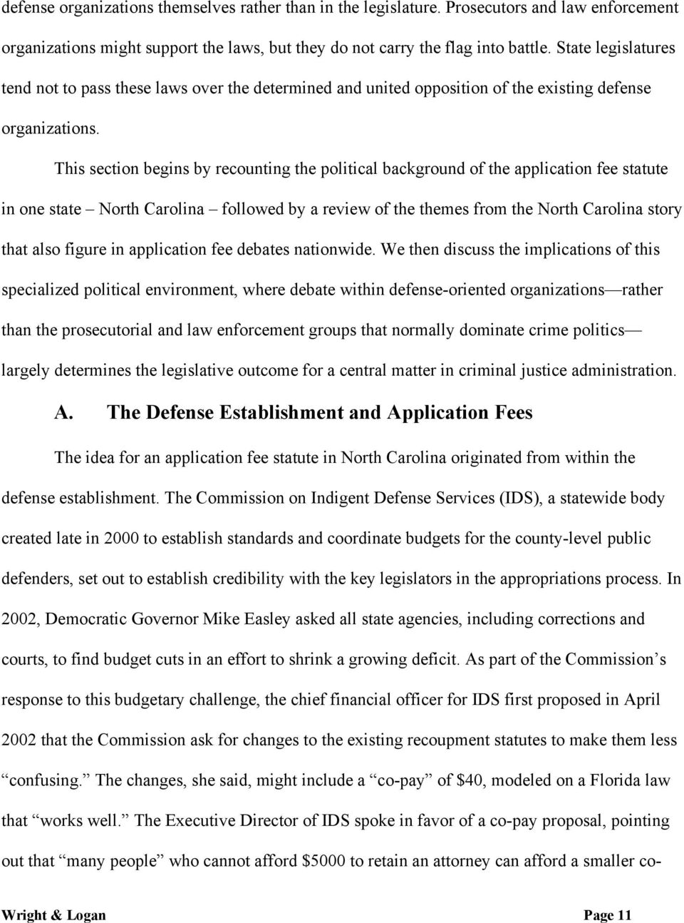 This section begins by recounting the political background of the application fee statute in one state North Carolina followed by a review of the themes from the North Carolina story that also figure