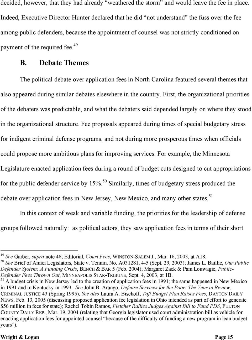 required fee. 49 B. Debate Themes The political debate over application fees in North Carolina featured several themes that also appeared during similar debates elsewhere in the country.