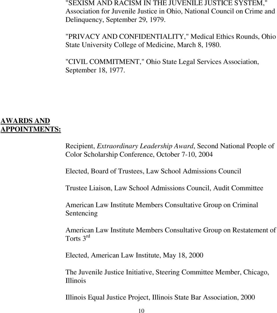 AWARDS AND APPOINTMENTS: Recipient, Extraordinary Leadership Award, Second National People of Color Scholarship Conference, October 7-10, 2004 Elected, Board of Trustees, Law School Admissions