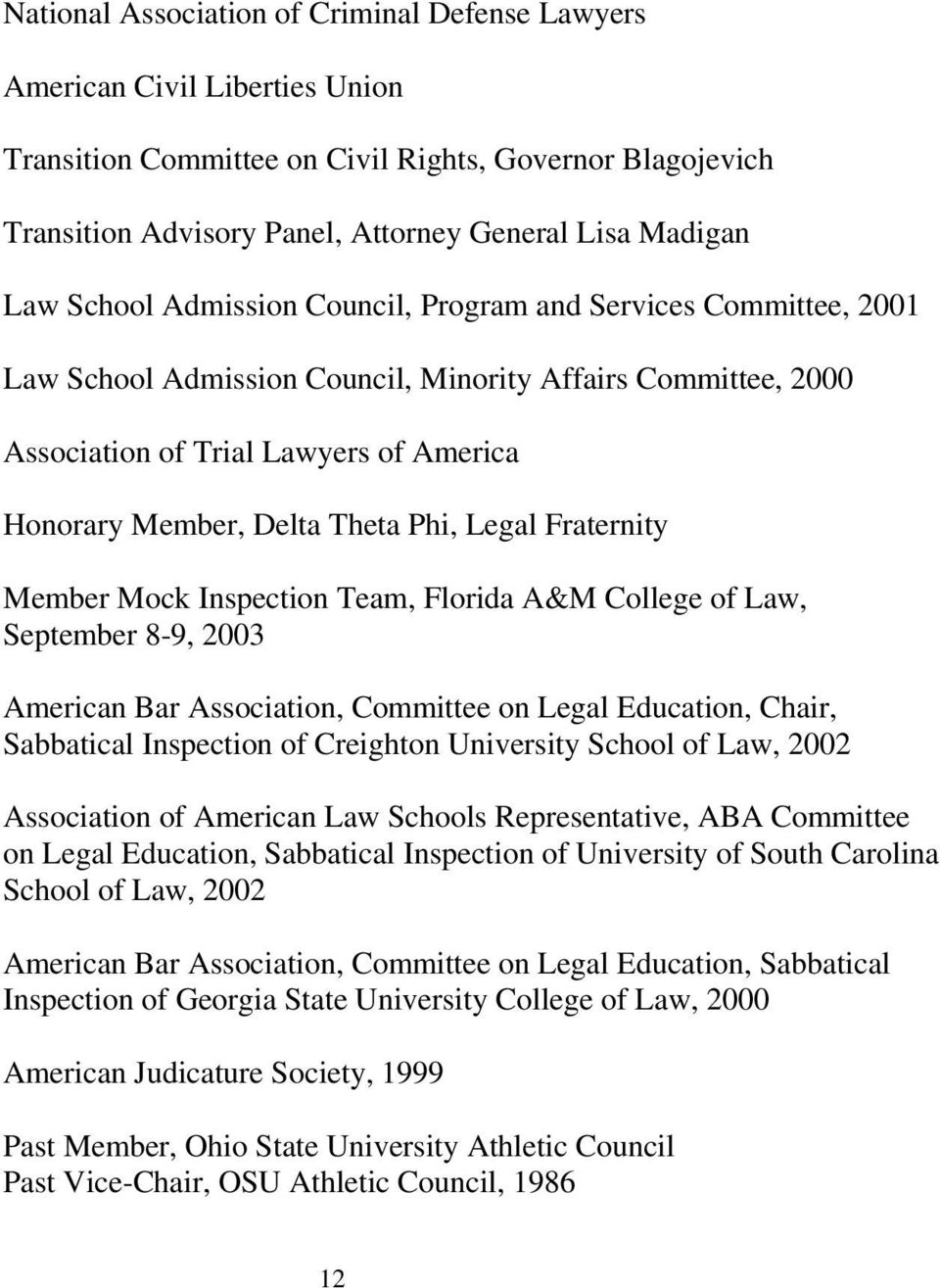 Legal Fraternity Member Mock Inspection Team, Florida A&M College of Law, September 8-9, 2003 American Bar Association, Committee on Legal Education, Chair, Sabbatical Inspection of Creighton