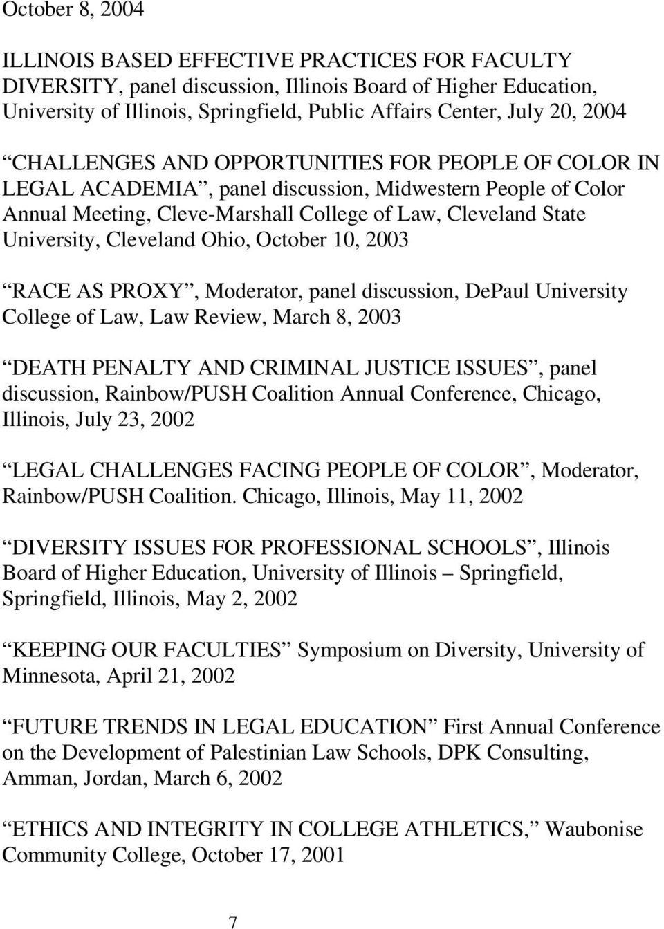 Cleveland Ohio, October 10, 2003 RACE AS PROXY, Moderator, panel discussion, DePaul University College of Law, Law Review, March 8, 2003 DEATH PENALTY AND CRIMINAL JUSTICE ISSUES, panel discussion,