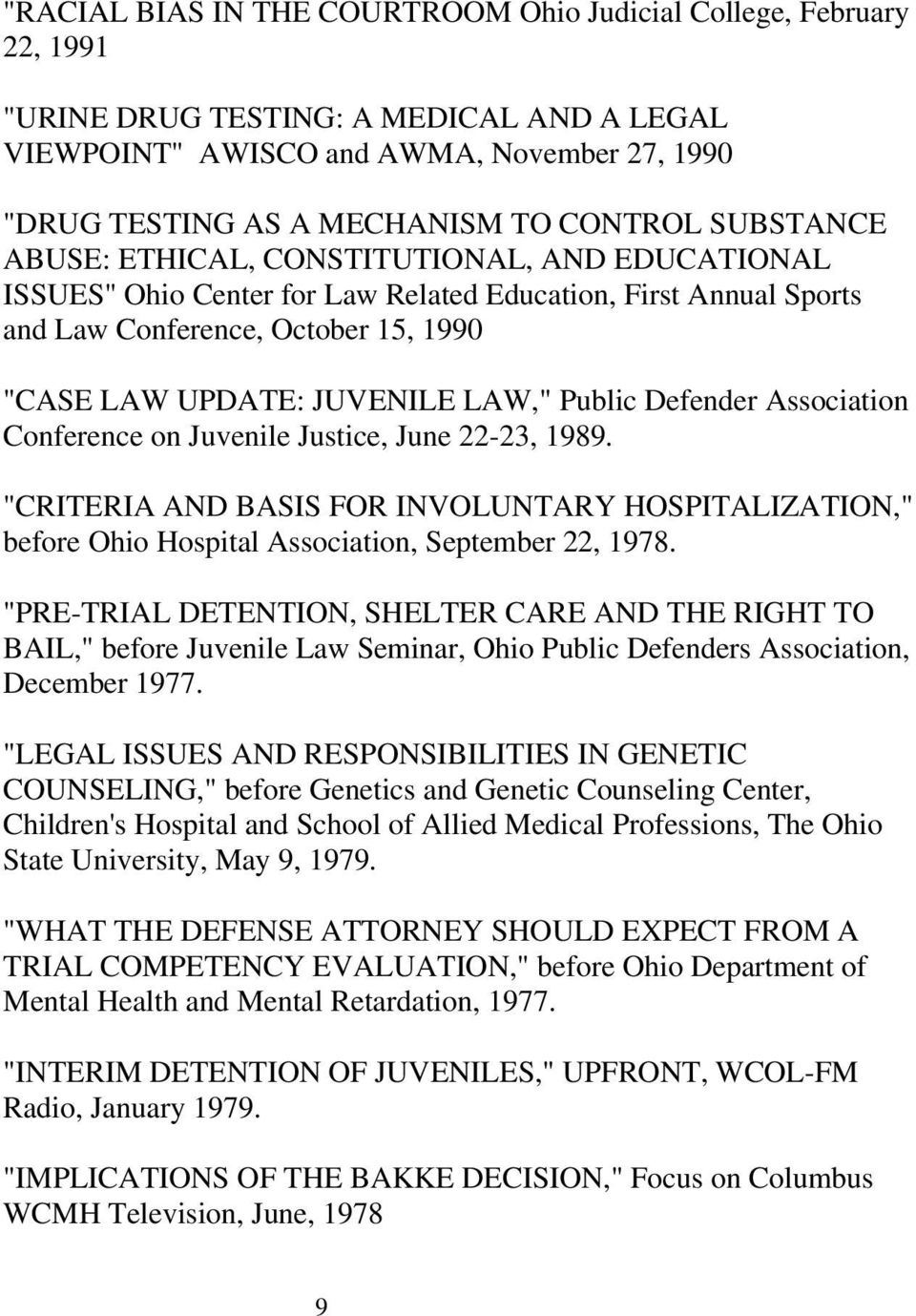 "Public Defender Association Conference on Juvenile Justice, June 22-23, 1989. ""CRITERIA AND BASIS FOR INVOLUNTARY HOSPITALIZATION,"" before Ohio Hospital Association, September 22, 1978."