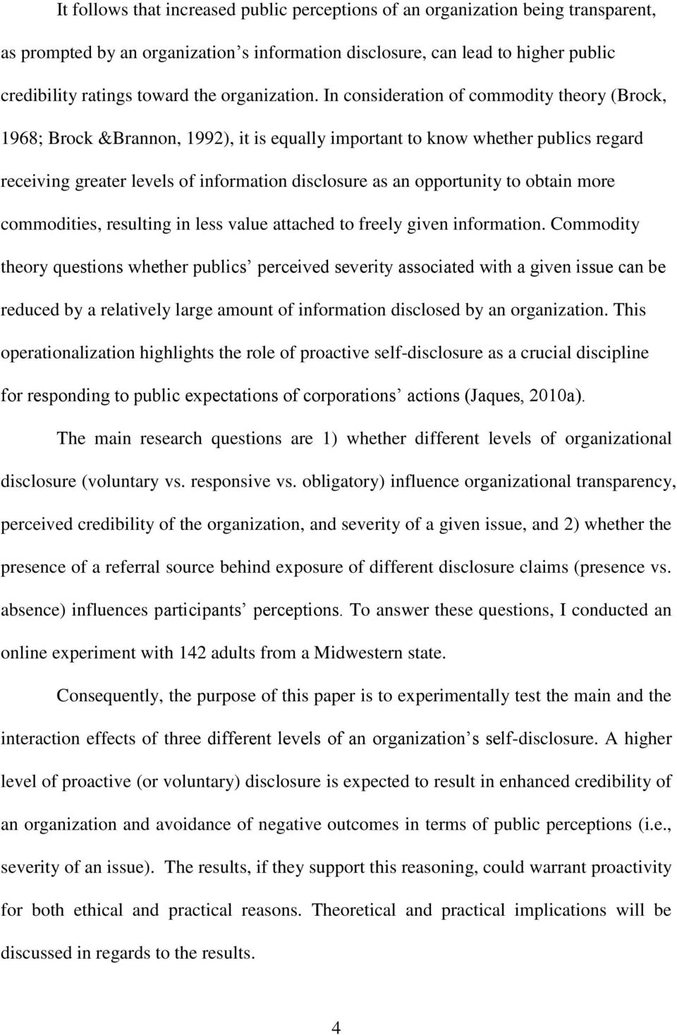 In consideration of commodity theory (Brock, 1968; Brock &Brannon, 1992), it is equally important to know whether publics regard receiving greater levels of information disclosure as an opportunity