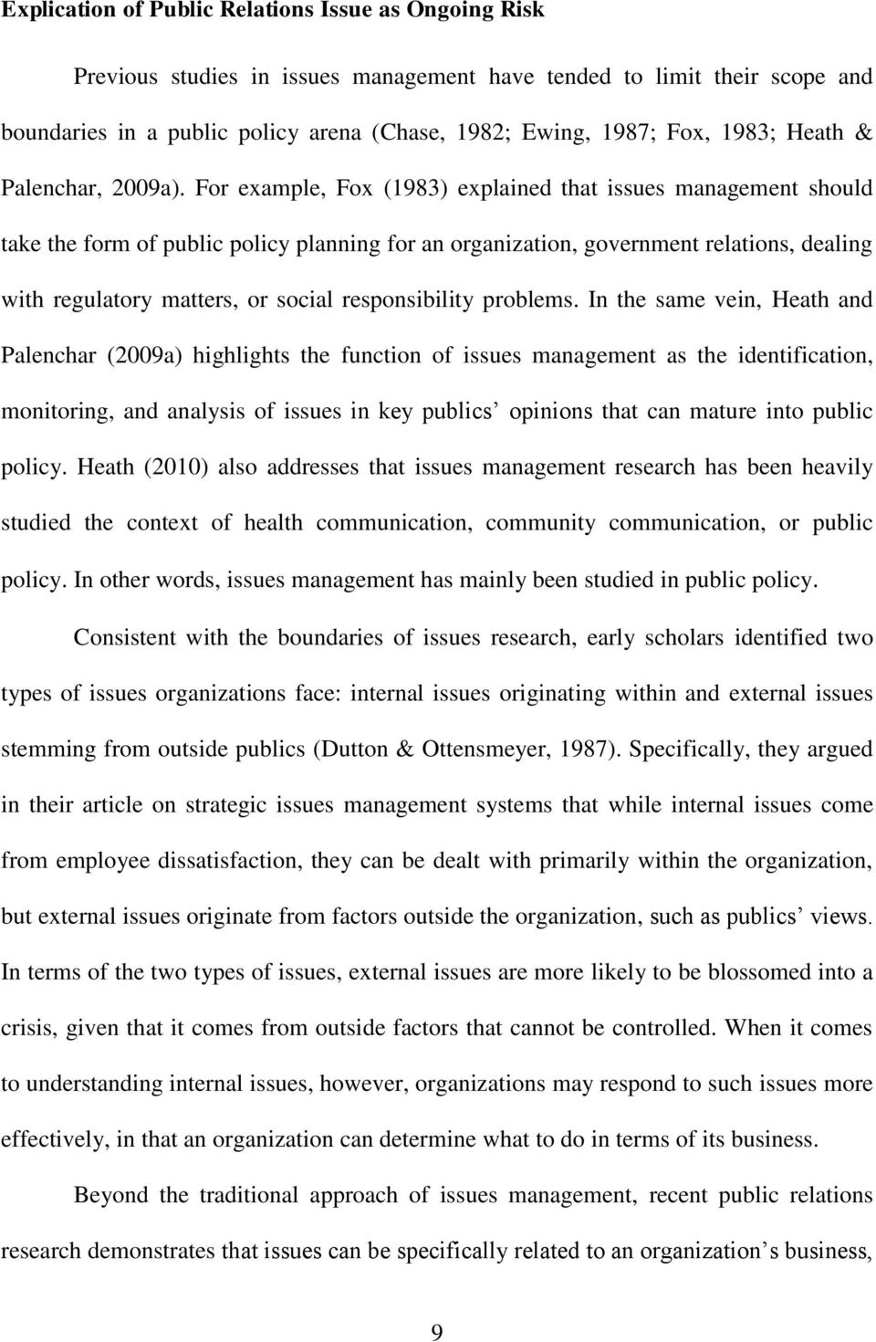 For example, Fox (1983) explained that issues management should take the form of public policy planning for an organization, government relations, dealing with regulatory matters, or social