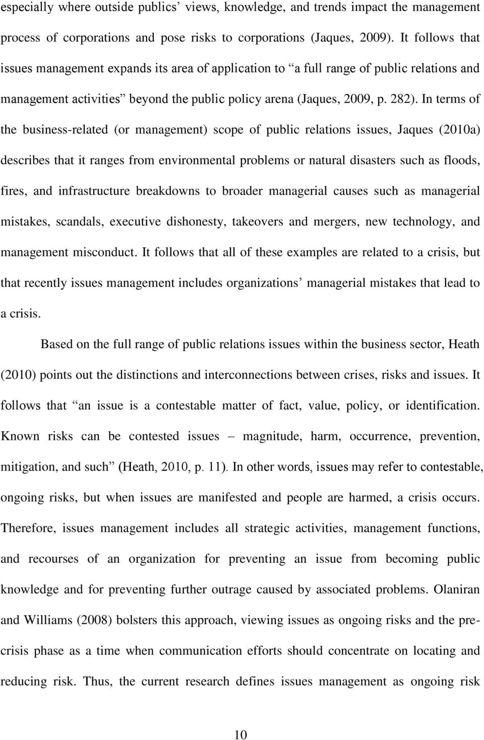 In terms of the business-related (or management) scope of public relations issues, Jaques (2010a) describes that it ranges from environmental problems or natural disasters such as floods, fires, and