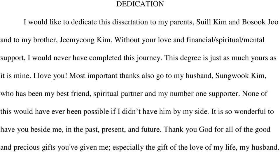 Most important thanks also go to my husband, Sungwook Kim, who has been my best friend, spiritual partner and my number one supporter.