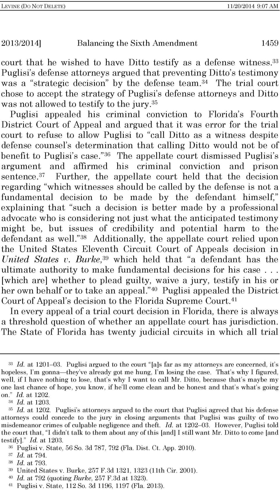 34 The trial court chose to accept the strategy of Puglisi s defense attorneys and Ditto was not allowed to testify to the jury.