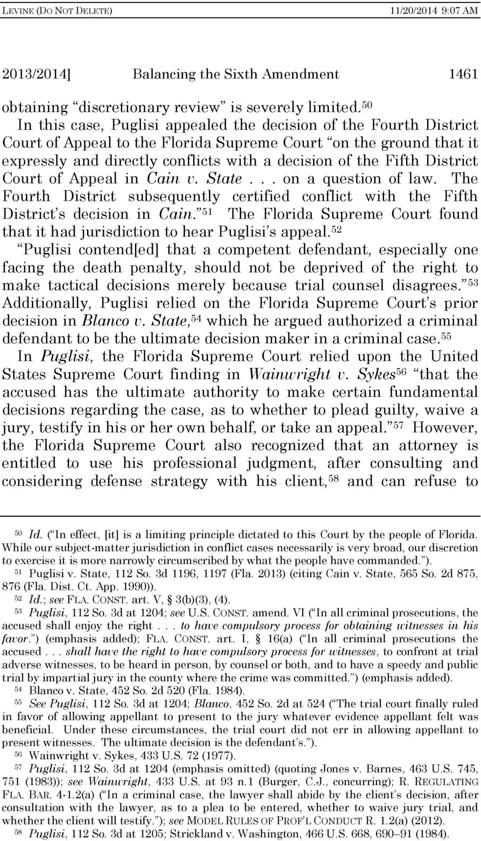 District Court of Appeal in Cain v. State... on a question of law. The Fourth District subsequently certified conflict with the Fifth District s decision in Cain.