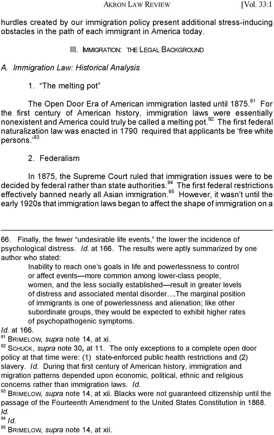 91 For the first century of American history, immigration laws were essentially nonexistent and America could truly be called a melting pot.