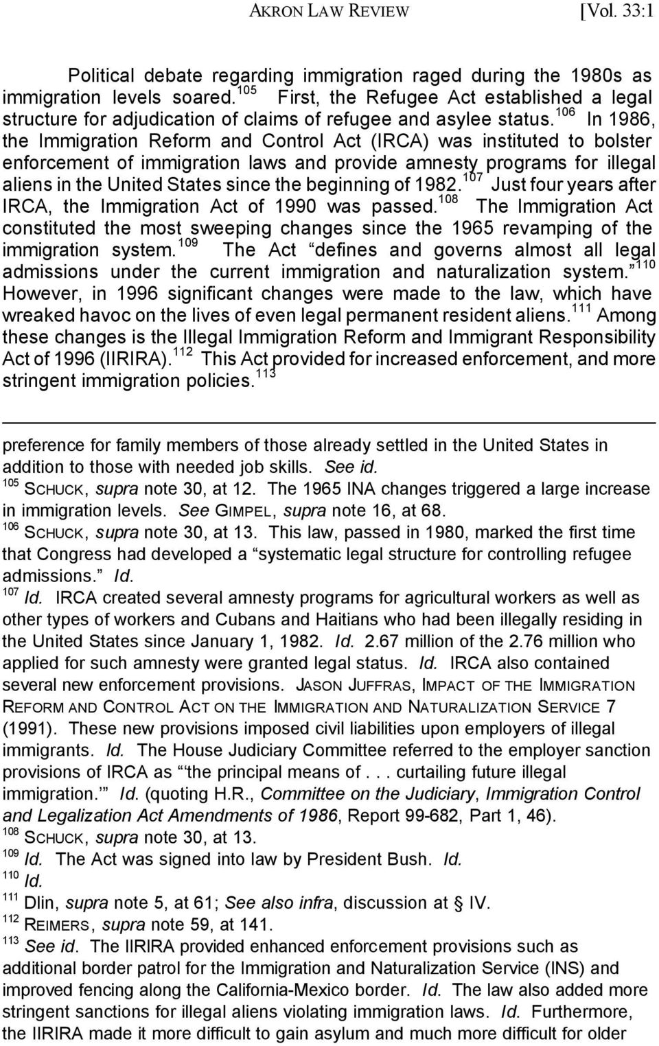 106 In 1986, the Immigration Reform and Control Act (IRCA) was instituted to bolster enforcement of immigration laws and provide amnesty programs for illegal aliens in the United States since the