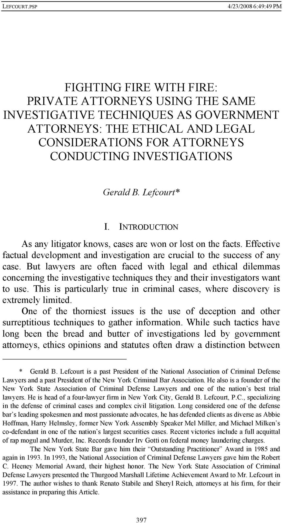 But lawyers are often faced with legal and ethical dilemmas concerning the investigative techniques they and their investigators want to use.