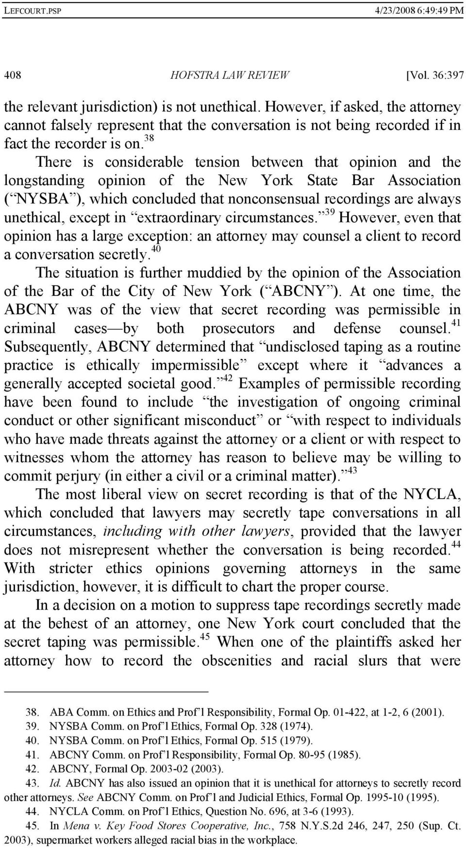 38 There is considerable tension between that opinion and the longstanding opinion of the New York State Bar Association ( NYSBA ), which concluded that nonconsensual recordings are always unethical,