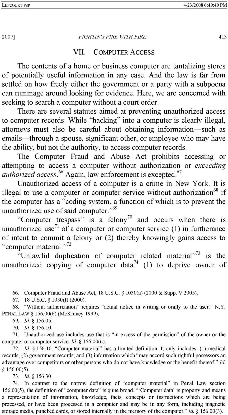 Here, we are concerned with seeking to search a computer without a court order. There are several statutes aimed at preventing unauthorized access to computer records.