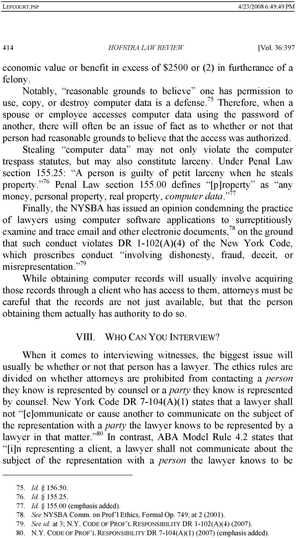 75 Therefore, when a spouse or employee accesses computer data using the password of another, there will often be an issue of fact as to whether or not that person had reasonable grounds to believe