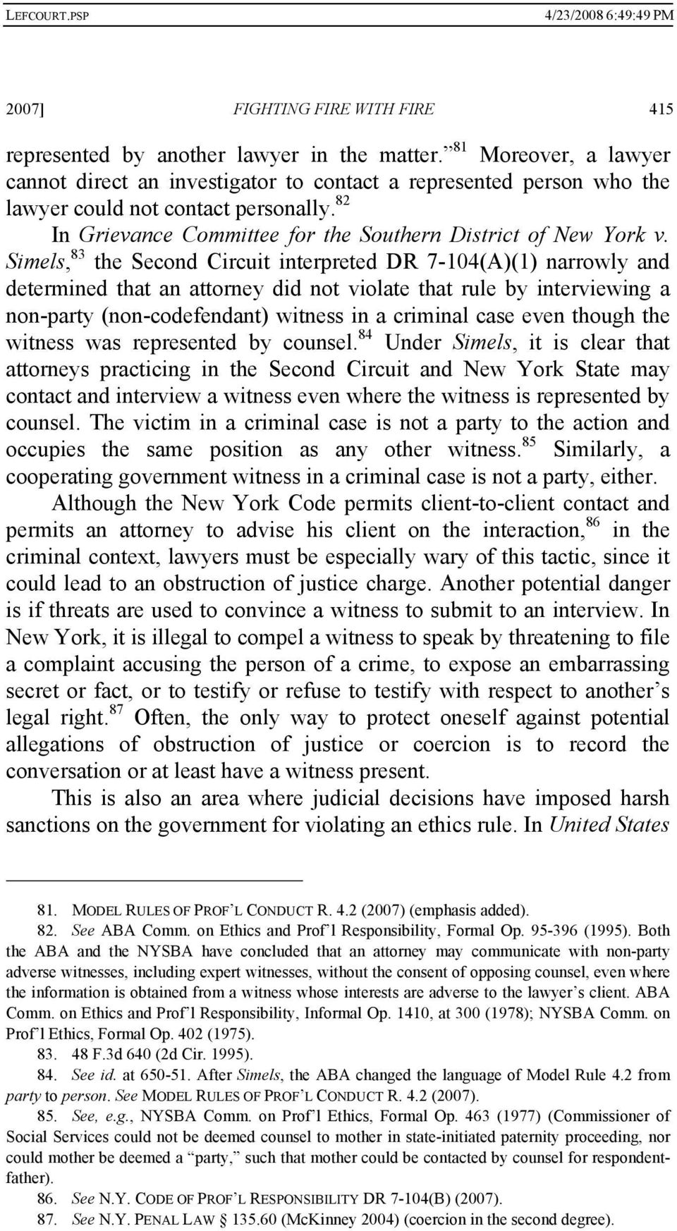 Simels, 83 the Second Circuit interpreted DR 7-104(A)(1) narrowly and determined that an attorney did not violate that rule by interviewing a non-party (non-codefendant) witness in a criminal case