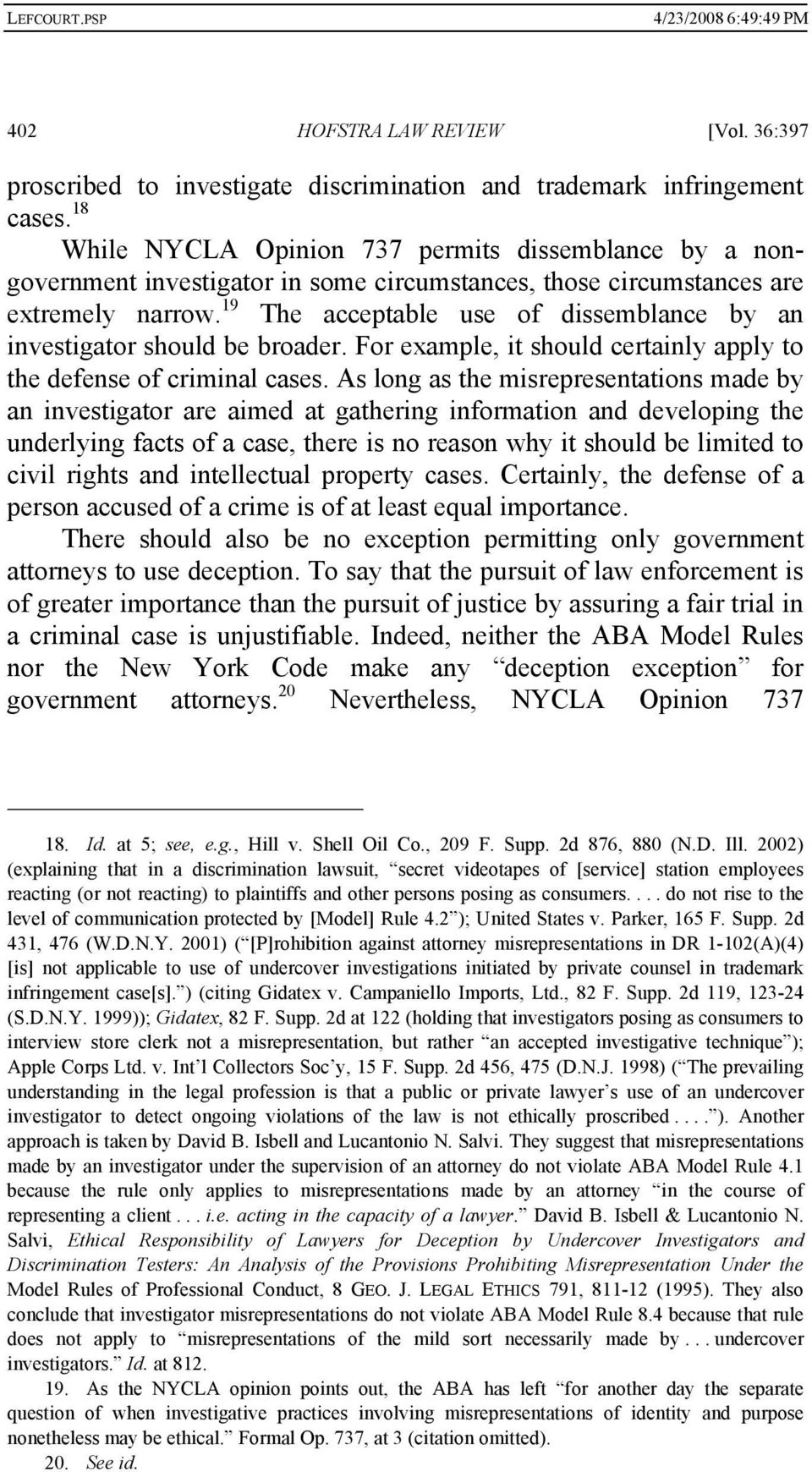19 The acceptable use of dissemblance by an investigator should be broader. For example, it should certainly apply to the defense of criminal cases.