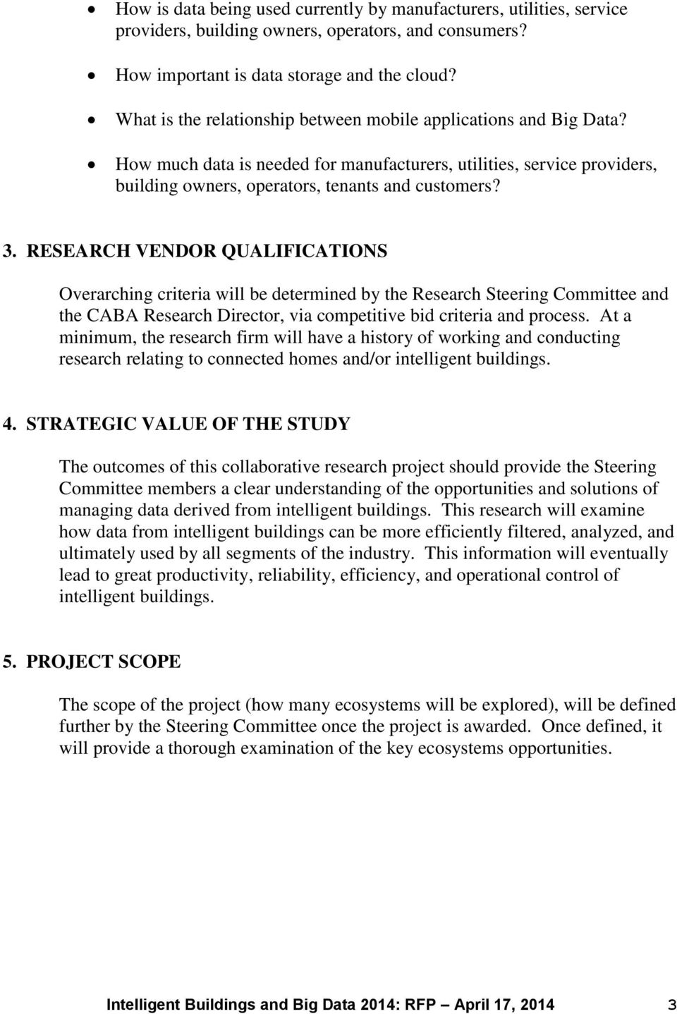 RESEARCH VENDOR QUALIFICATIONS Overarching criteria will be determined by the Research Steering Committee and the CABA Research Director, via competitive bid criteria and process.