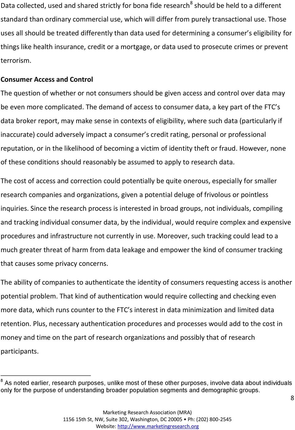 prevent terrorism. Consumer Access and Control The question of whether or not consumers should be given access and control over data may be even more complicated.