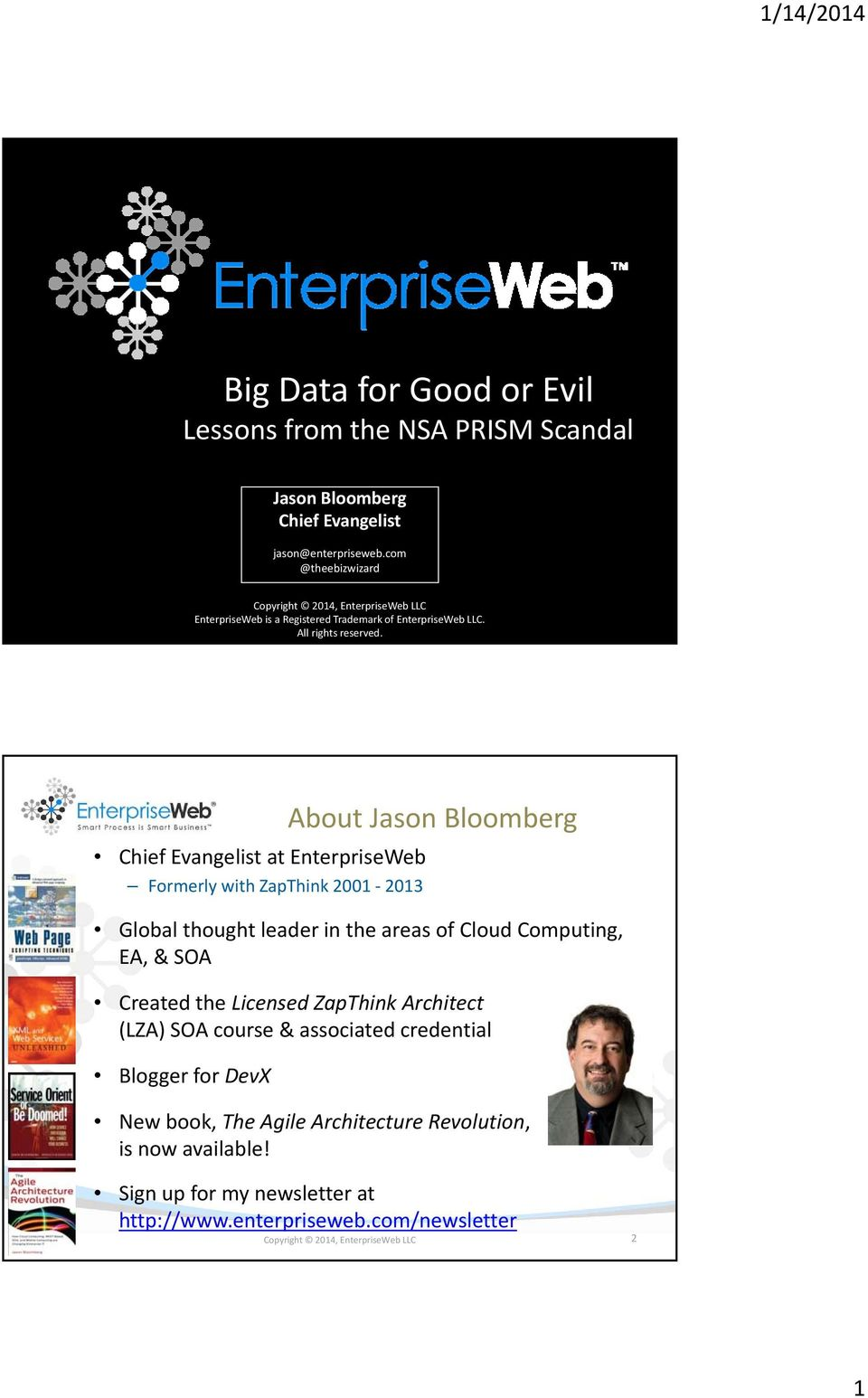 Chief Evangelist at EnterpriseWeb Formerly with ZapThink 2001 2013 About Jason Bloomberg Global thought leader in the areas of Cloud Computing, EA, & SOA Created the
