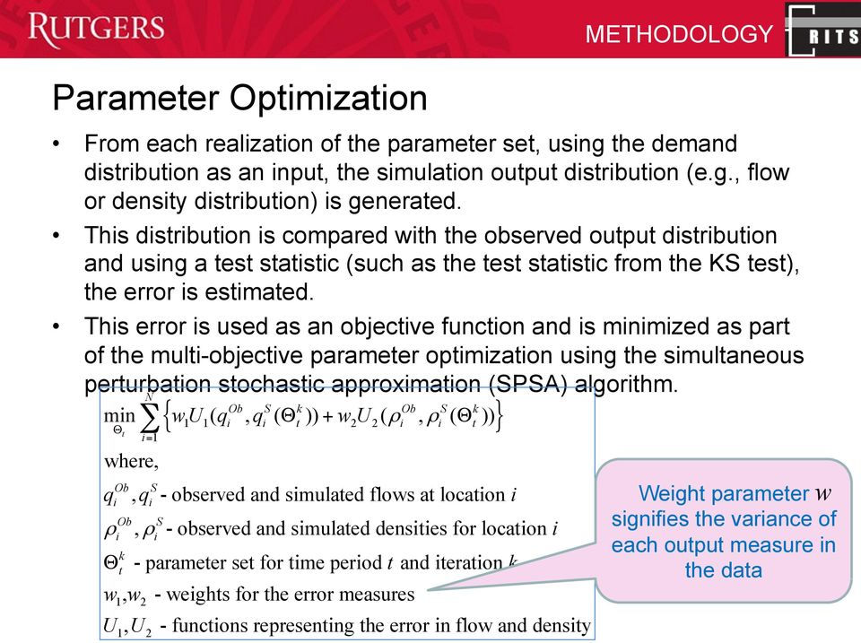 This error is used as an objective function and is minimized as part of the multi-objective parameter optimization using the simultaneous perturbation stochastic approximation (SPSA) algorithm.
