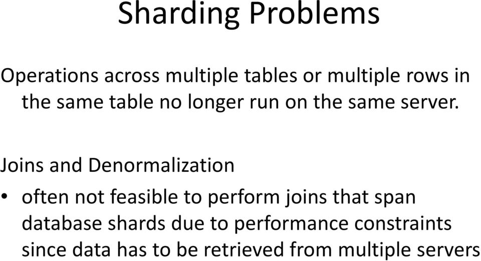 Joins and Denormalization often not feasible to perform joins that span