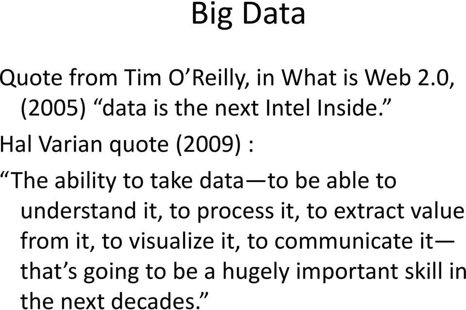 Hal Varian quote (2009) : The ability to take data to be able to understand