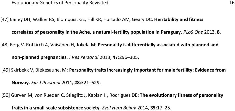 [48] Berg V, Rotkirch A, Väisänen H, Jokela M: Personality is differentially associated with planned and non-planned pregnancies. J Res Personal 2013, 47:296 305.