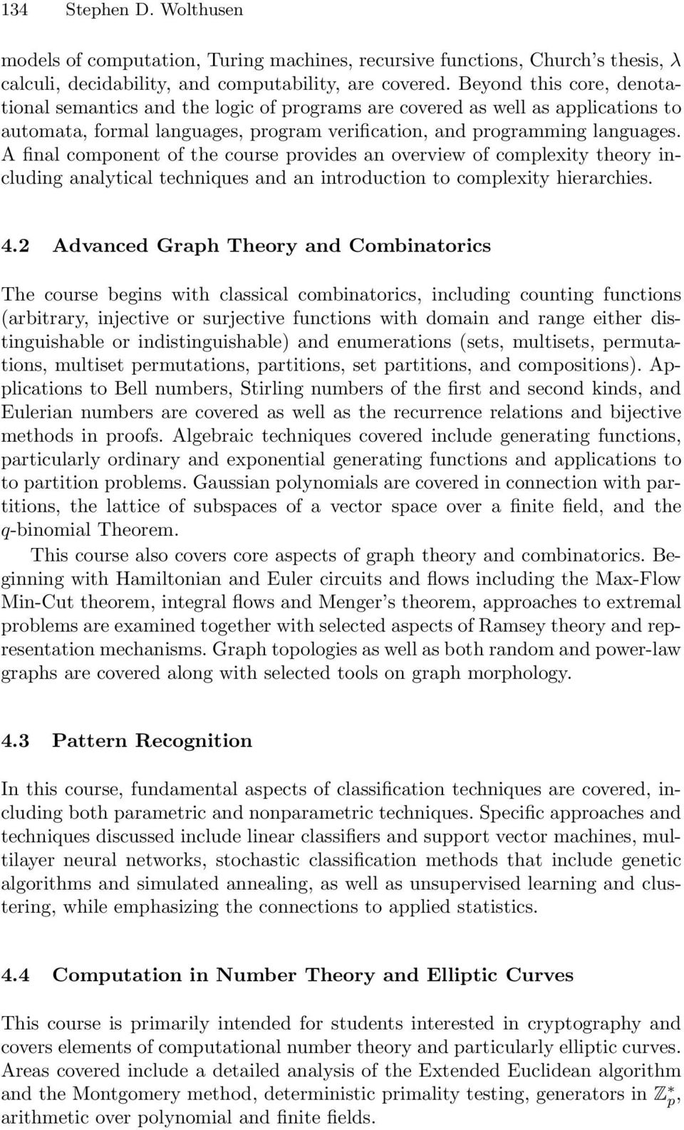 A final component of the course provides an overview of complexity theory including analytical techniques and an introduction to complexity hierarchies. 4.
