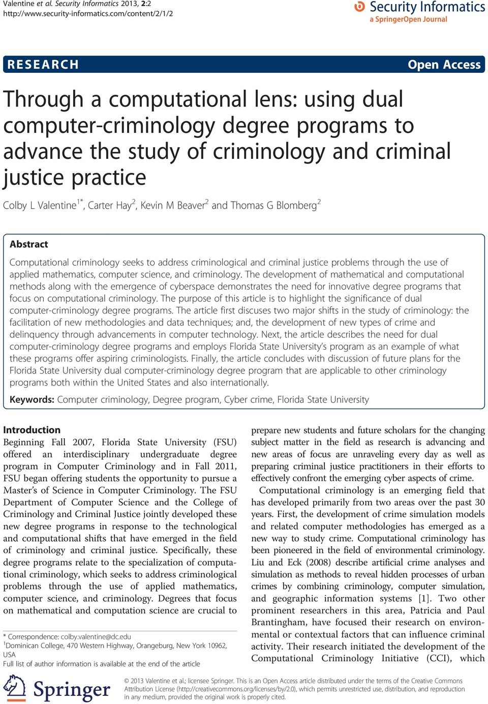 Colby L Valentine 1*, Carter Hay 2, Kevin M Beaver 2 and Thomas G Blomberg 2 Abstract Computational criminology seeks to address criminological and criminal justice problems through the use of