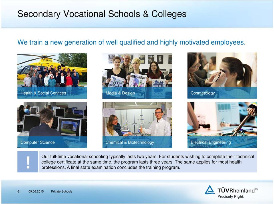 Our full-time vocational schooling typically lasts two years.