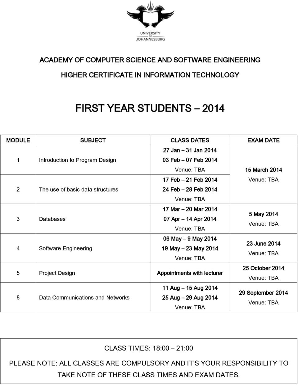 Apr 2014 4 Software Engineering 06 May 9 May 2014 23 June 2014 19 May 23 May 2014 5 Project Design Appointments with lecturer 25 October 2014 8 Data Communications and Networks 11 Aug 15
