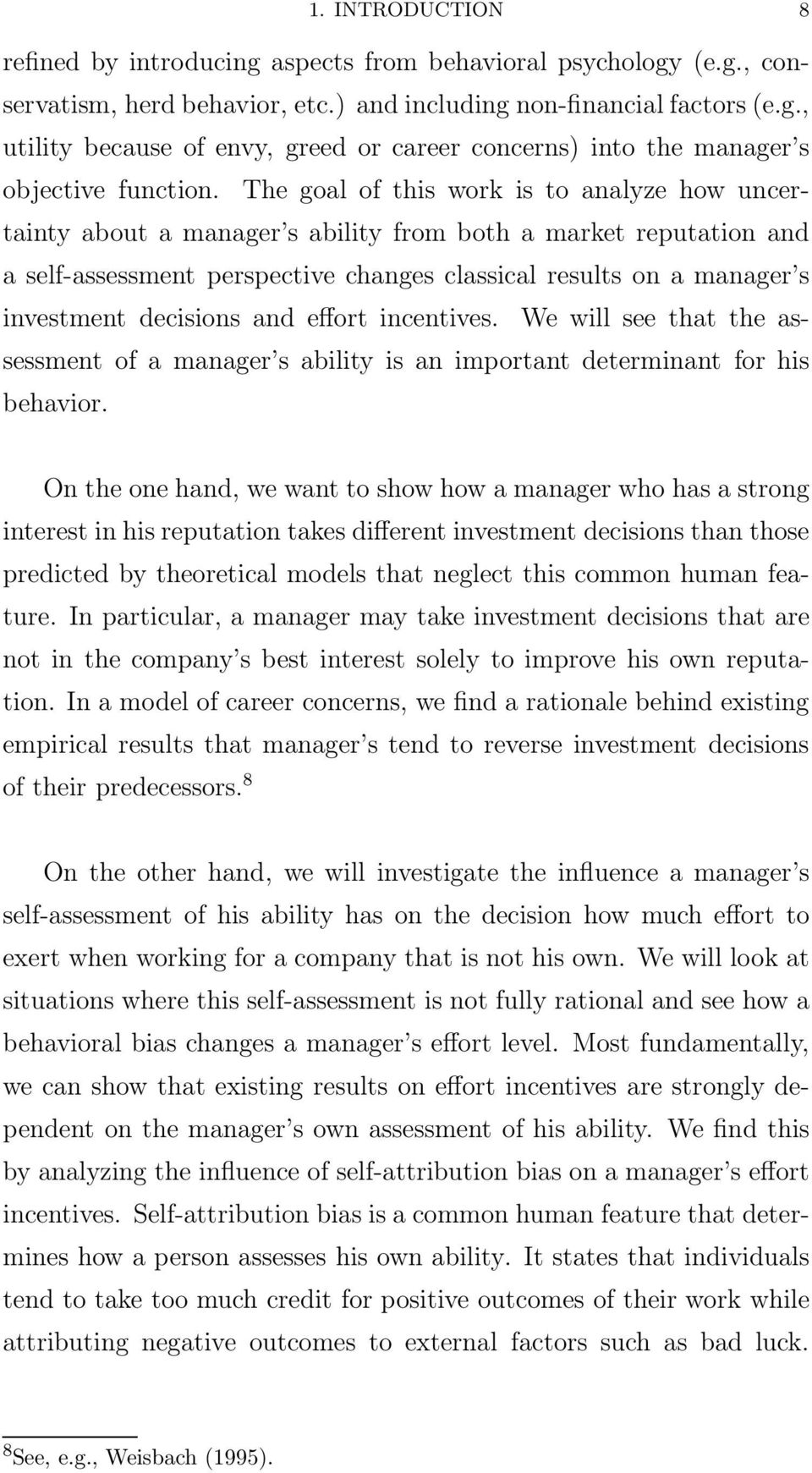 decisions and effort incentives. We will see that the assessment of a manager s ability is an important determinant for his behavior.