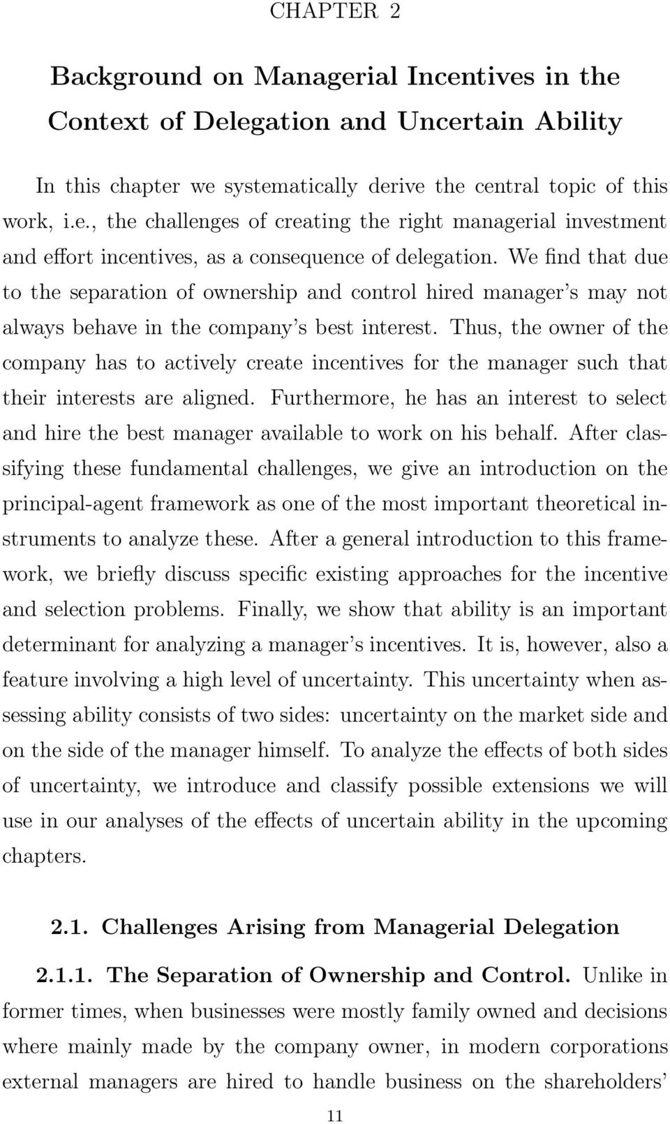 Thus, the owner of the company has to actively create incentives for the manager such that their interests are aligned.