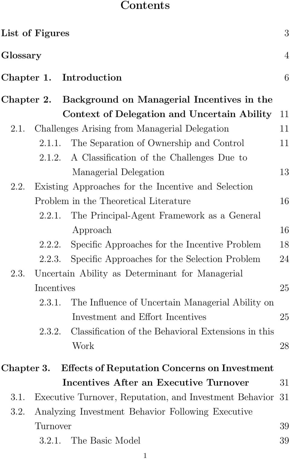 2.1. The Principal-Agent Framework as a General Approach 16 2.2.2. Specific Approaches for the Incentive Problem 18 2.2.3. Specific Approaches for the Selection Problem 24 2.3. Uncertain Ability as Determinant for Managerial Incentives 25 2.