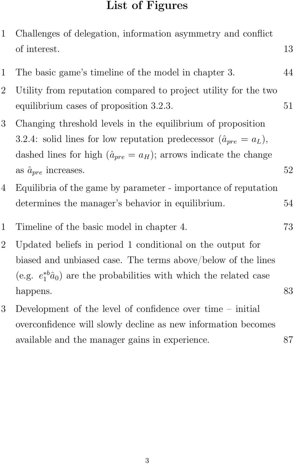 52 4 Equilibria of the game by parameter - importance of reputation determines the manager s behavior in equilibrium. 54 1 Timeline of the basic model in chapter 4.