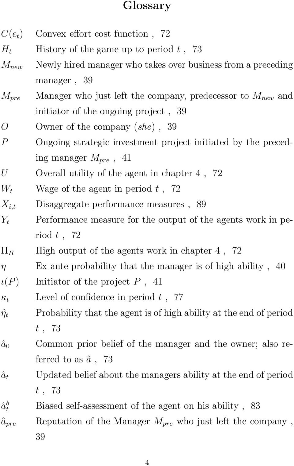 Overall utility of the agent in chapter 4, 72 W t Wage of the agent in period t, 72 X i,t Disaggregate performance measures, 89 Y t Performance measure for the output of the agents work in period t,