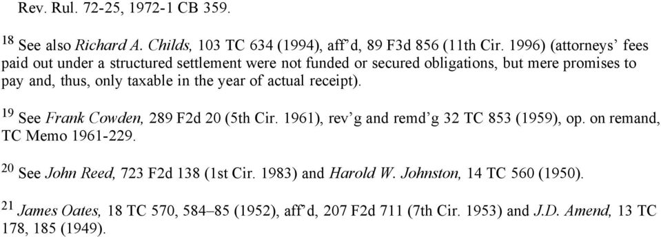 the year of actual receipt). 19 See Frank Cowden, 289 F2d 20 (5th Cir. 1961), rev g and remd g 32 TC 853 (1959), op. on remand, TC Memo 1961-229.