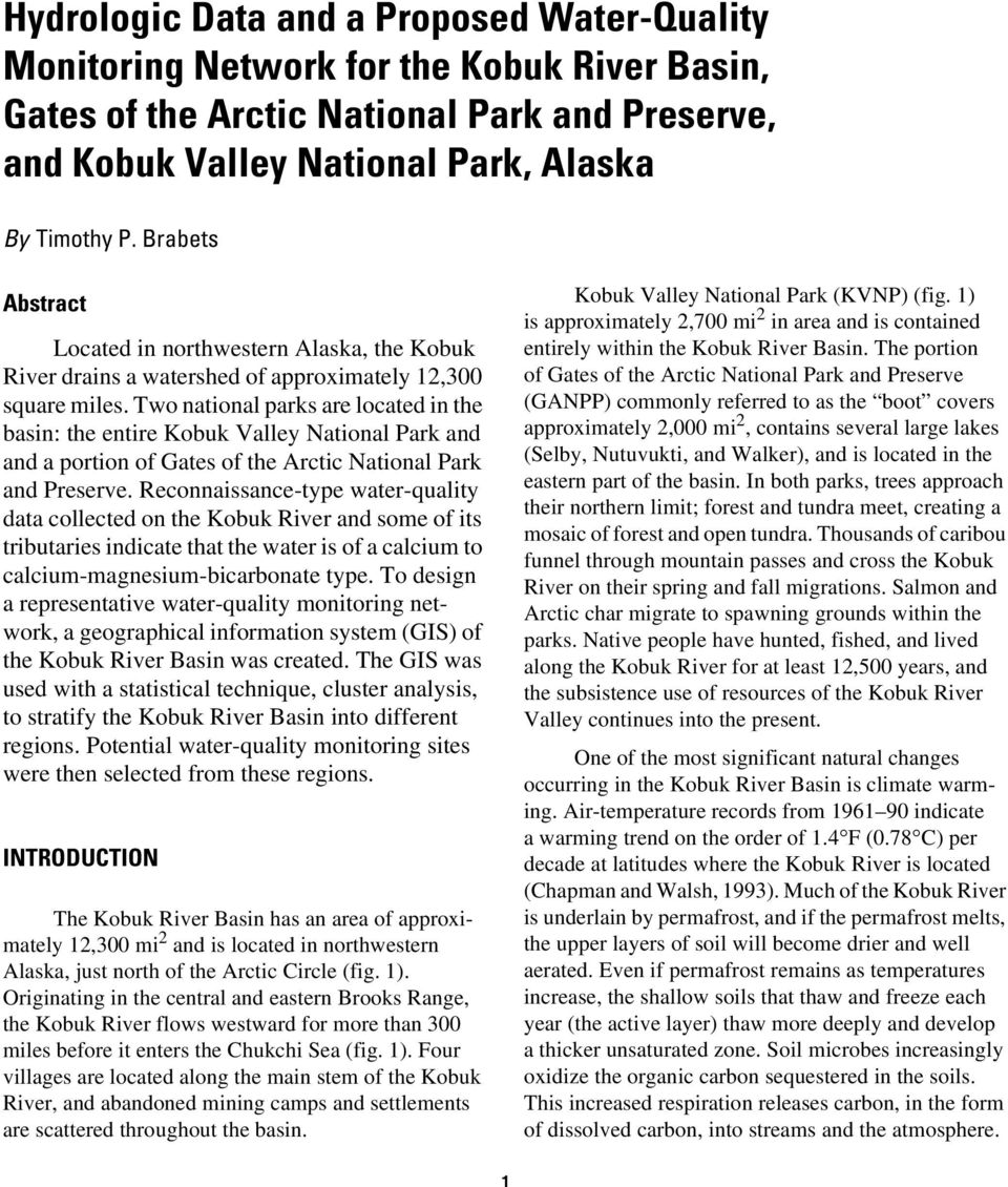 Two national parks are located in the basin: the entire Valley National Park and and a portion of Gates of the Arctic National Park and Preserve.
